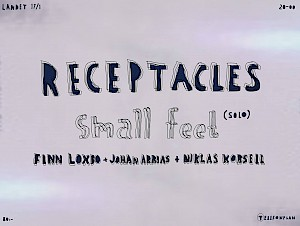 Receptacles / Small Feet (solo) / Loxbo, Arrias & Korsell